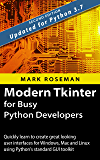 Modern Tkinter for Busy Python Developers: Quickly learn to create great looking user interfaces for Windows, Mac and Linux using Python's standard GUI toolkit (English Edition)