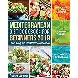 Mediterranean Diet Cookbook for Beginners 2019: Start living the Mediterranean lifestyle to Lose weight, Balance Hormones and
