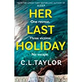 Her Last Holiday: from the Sunday Times bestselling author of Strangers and Sleep comes the most addictive crime thriller of