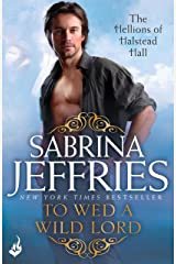To Wed A Wild Lord: The Hellions of Halstead Hall 4: An irresistibly sexy Regency romance! Kindle Edition