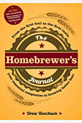 The Homebrewer's Journal: From the First Boil to the First Taste, Your Essential Companion to Brewing Better Beer Diary