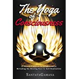The Yoga of Consciousness: 25 Direct Practices to Enlightenment. Revealing the Missing Keys to Self-Realization. (Real Yoga B