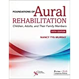 Foundations of Aural Rehabilitation: Children, Adults, and their Family Members, Fifth Edition: Children, Adults, and Their F