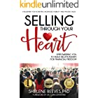 Selling Through Your Heart: Empowering You To Build Relationships For Financial Freedom