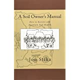 A Soil Owner's Manual: How to Restore and Maintain Soil Health
