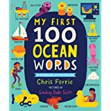 My First 100 Ocean Words: Marine Biology, Sea Animals, Ships, Technology and More for Babies and Toddlers - From the #1 Scien
