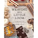 Weaving on a Little Loom (Everything You Need to Know to Get