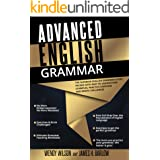 Advanced English Grammar: The Superior English Grammar Guide Packed With Easy to Understand Examples, Practice Exercises and