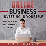 Online Business: Investing in Yourself - Work from Home and Earn Passive Income