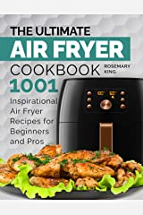 The Ultimate Air Fryer Cookbook: 1001 Inspirational Air Fryer Recipes for Beginners and Pros. Deliciously Easy Recipes for Home Cooking Kindle Edition