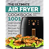 The Ultimate Air Fryer Cookbook: 1001 Inspirational Air Fryer Recipes for Beginners and Pros. Deliciously Easy Recipes for Ho