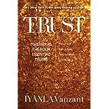 Trust: Mastering the Four Essential Trusts: Trust in Self, Trust in God, Trust in Others, Trust in Life