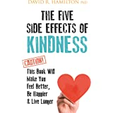 The Five Side Effects of Kindness: This Book Will Make You Feel Better, Be Happier, Live Longer