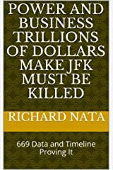 Power and Business Trillions of Dollars Make JFK Must Be Killed: 669 Data and Timeline Proving It Kindle Edition