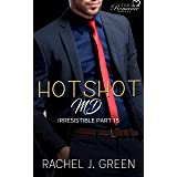 HOTSHOT MD - Irresistible (Book 15): A steamy suspense, romantic, medical & doctor secret love story