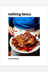 Nothing Fancy: Unfussy Food for Having People Over Hardcover