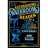 Astonishing Bathroom Reader: Your No.2 Source to All the Flushing Facts, Jamming Trivia, & Gassy Mysteries of the Universe!