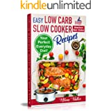 Easy Low Carb Diet Slow Cooker Recipes: Best Healthy Low Carb Crock Pot Recipe Cookbook for Your Perfect Everyday Diet! (low
