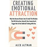 Attract Men: Creating Emotional Attraction: Why Men Become Distant, How To Avoid The Mistakes That Kill Attraction, Intensify