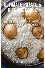Ultimate Potato & Rice Cookbook: Main Dishes, Casseroles, Sides, Desserts & More! (Southern Cooking Recipes) Kindle Edition