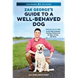 Zak George's Guide to a Well-Behaved Dog: Proven Solutions to the Most Common Training Problems for All Ages, Breeds, and Mix