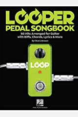 Looper Pedal Songbook: 50 Hits Arranged for Guitar with Riffs, Chords, Lyrics & More Kindle Edition