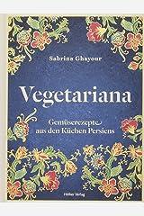 Vegetariana: Gemüserezepte aus den Küchen Persiens Hardcover