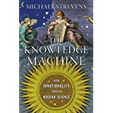 The Knowledge Machine: How Irrationality Created Modern Science