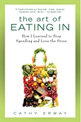 The Art of Eating In: How I Learned to Stop Spending and Love the Stove Kindle Edition