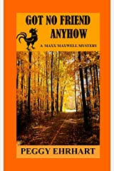 Got No Friend Anyhow (A Maxx Maxwell Mystery Book 2) Kindle Edition