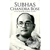 Subhas Chandra Bose: A Life from Beginning to End (History of India)