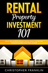 Rental Property Investment 101: What Beginners Should Know About Achieving Passive Income From Real Estate Kindle Edition