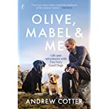 Olive, Mabel and Me: Life and Adventures with Two Very Good Dogs