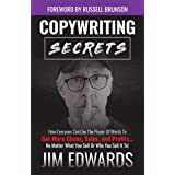 Copywriting Secrets: How Everyone Can Use The Power Of Words To Get More Clicks, Sales and Profits . . . No Matter What You S