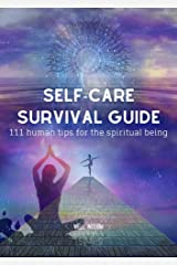 Self-Care Survival Guide: 111 Human Tips for the Spiritual Being Kindle Edition