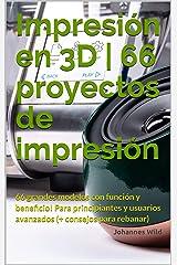 Impresión en 3D | 66 proyectos de impresión: 66 grandes modelos con función y beneficio! Para principiantes y usuarios avanzados (+ consejos para rebanar) (Spanish Edition) Kindle Edition