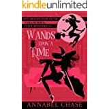 Wands Upon A Time (Spellbound Ever After Paranormal Cozy Mystery Book 3)