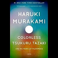 Colorless Tsukuru Tazaki and His Years of Pilgrimage: A nove…