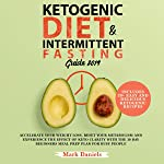 Ketogenic Diet and Intermittent Fasting Guide 2019: Accelerate Your Weight Loss, Reset Your Metabolism and Experience the...