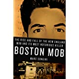 Boston Mob: The Rise and Fall of the New England Mob and Its Most Notorious Killer (English Edition)