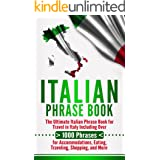Italian Phrase Book: The Ultimate Italian Phrase Book for Travel in Italy Including Over 1000 Phrases for Accommodations, Eat
