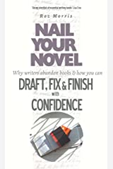 Nail Your Novel - Why Writers Abandon Books and How You Can Draft, Fix and Finish With Confidence Kindle Edition