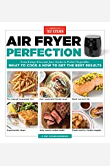 Air Fryer Perfection: From Crispy Fries and Juicy Steaks to Perfect Vegetables, What to Cook & How to Get the Best Results Kindle Edition