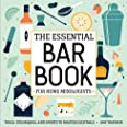 The Essential Bar Book for Home Mixologists: Tools, Techniques, and Spirits to Master Cocktails