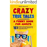 Crazy True Tales - A funny book for adults: Anecdotes and hilarious true stories. For the coffee table, bathroom or as a conv