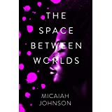 The Space Between Worlds: a Sunday Times bestselling science fiction adventure through the multiverse