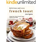 Delicious and Easy French Toast Recipes: Simple but Tasty French Toast Anyone Can Make