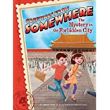 The Mystery in the Forbidden City (Greetings from Somewhere Book 4)