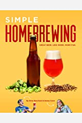 Simple Homebrewing: Great Beer, Less Work, More Fun Kindle Edition