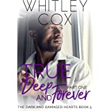 True, Deep and Forever: Part 1 (The Dark and Damaged Hearts Book 5)